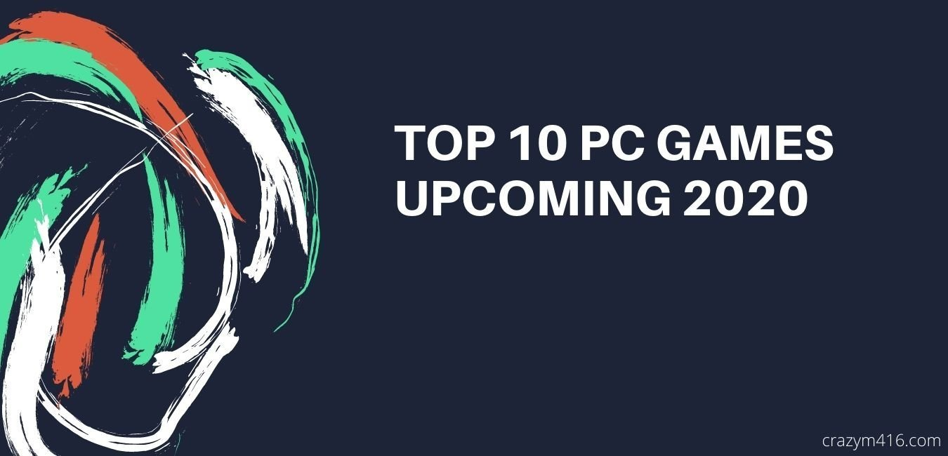 TOP 10 PC GAMES: UPCOMING 2020